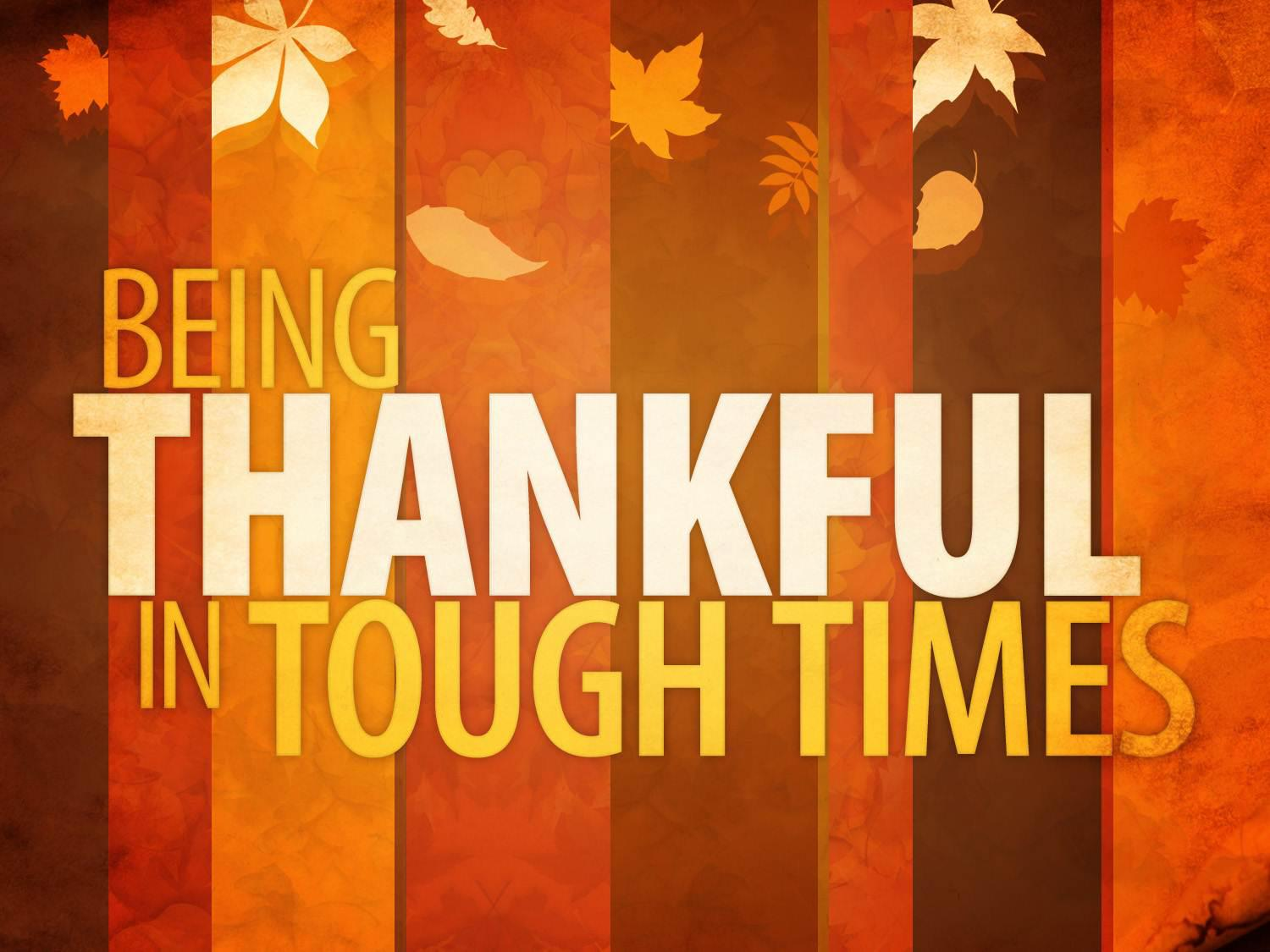 Being Thankful in the Tough Times