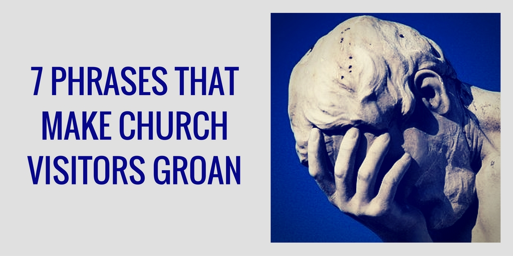 7 phrases that make church visitors groan ministrylift 7 phrases that make church visitors groan m4hsunfo