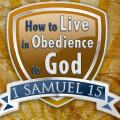 How to live in obedience to God (1 Samuel 15)